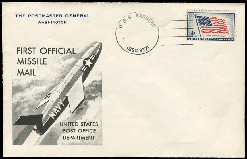 Philatelic Cover from USS Barbero (SS 317) commemorating the first Missile Mail. The missile was fired from USS Barbero (SS 317) and landed Mayport, Florida. Courtesy of the National Postal Museum, Smithsonian.