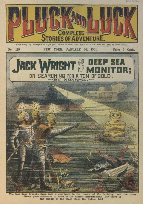 Jack Wright and His Deep Sea Monitor; or, Searching for a Ton of Gold, Pluck and Luck No. 139, January 30, 1901